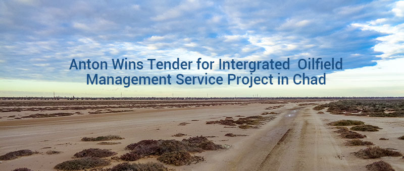 Anton Wins Tender for Intergrated  Oilfield Management Service Project in Chad